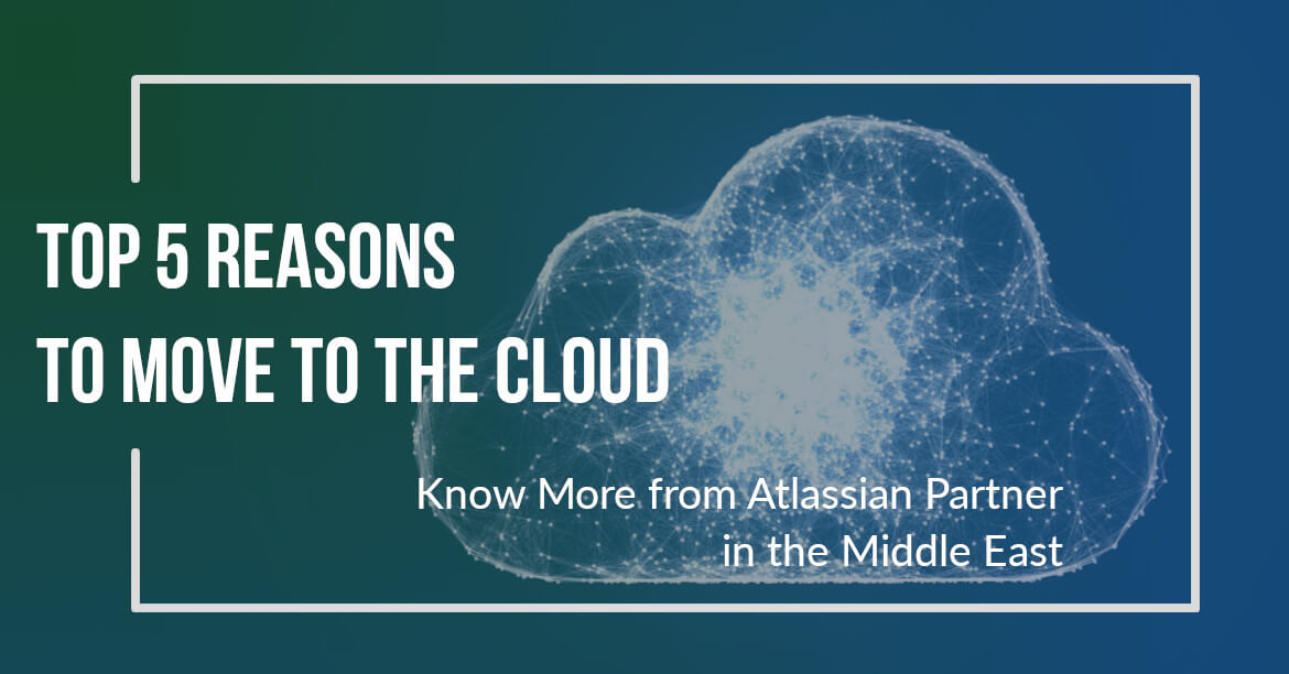 Top 5 Reasons to Move to The Cloud